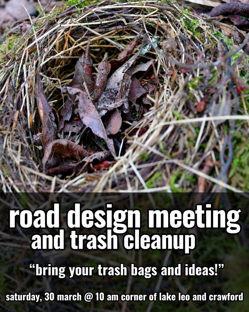 "Road Design Meeting and Trash Clean Up.  ""bring your trash bags and ideas""  Saturday, 30 March, 10 am - corner of lake leo and crawford"